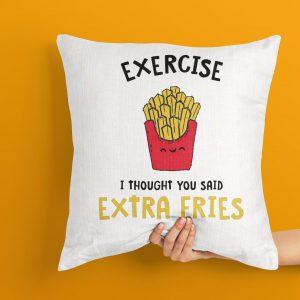 Exercise I Thought You Said Extra Fries Cushion